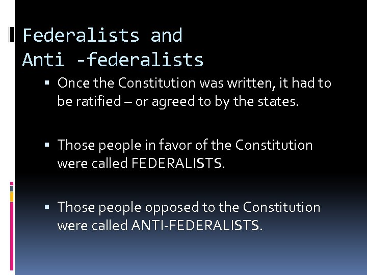 Federalists and Anti -federalists Once the Constitution was written, it had to be ratified
