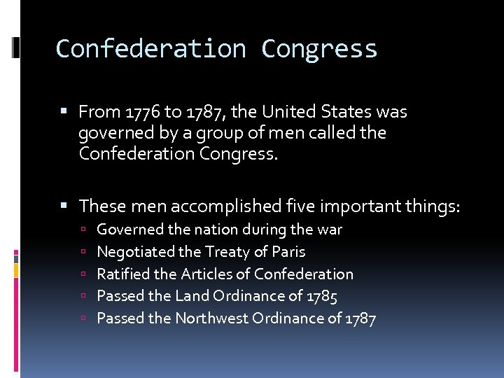 Confederation Congress From 1776 to 1787, the United States was governed by a group