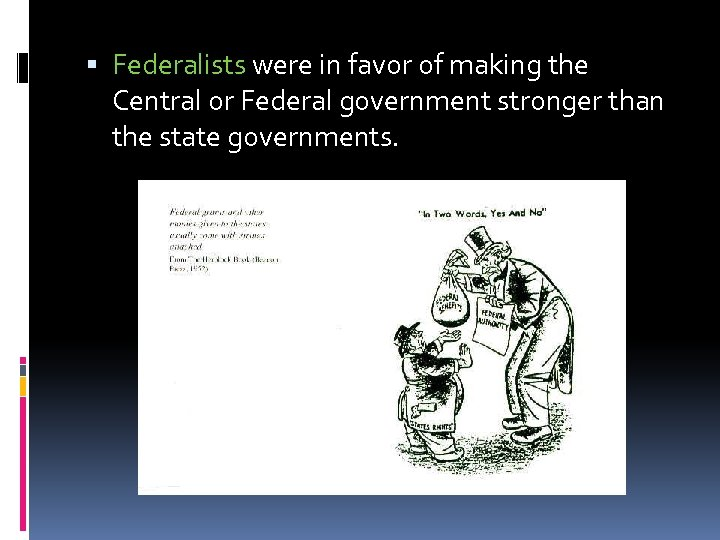 Federalists were in favor of making the Central or Federal government stronger than