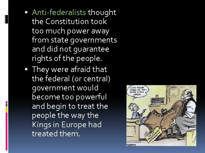 Anti-federalists thought the Constitution took too much power away from state governments and