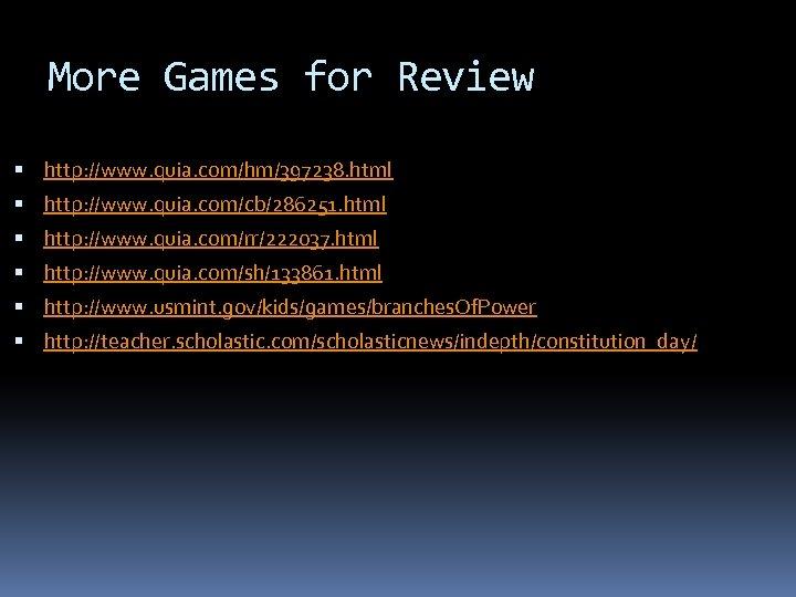 More Games for Review http: //www. quia. com/hm/397238. html http: //www. quia. com/cb/286251. html