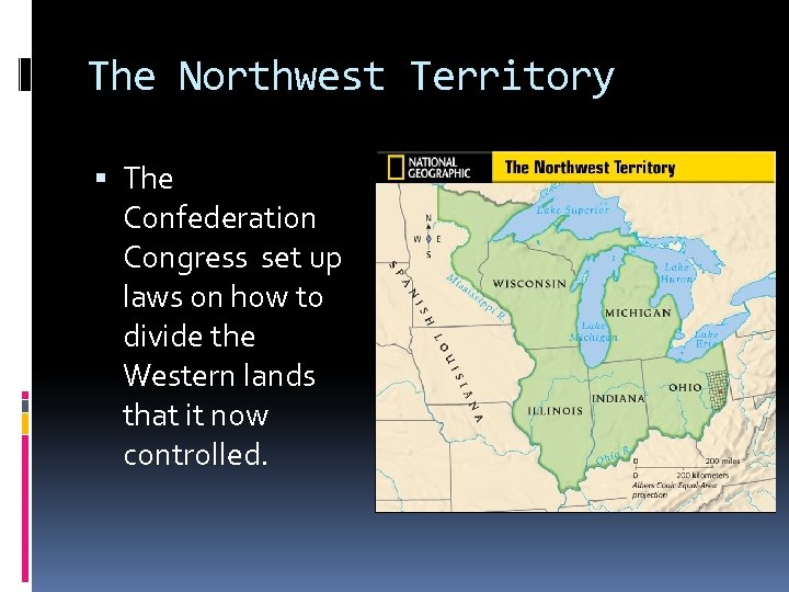 The Northwest Territory The Confederation Congress set up laws on how to divide the