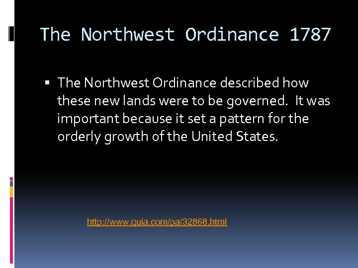 The Northwest Ordinance 1787 The Northwest Ordinance described how these new lands were to