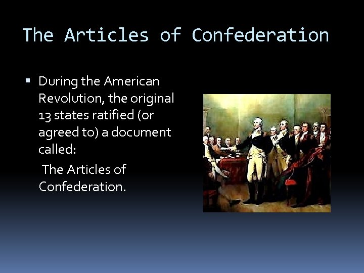 The Articles of Confederation During the American Revolution, the original 13 states ratified (or