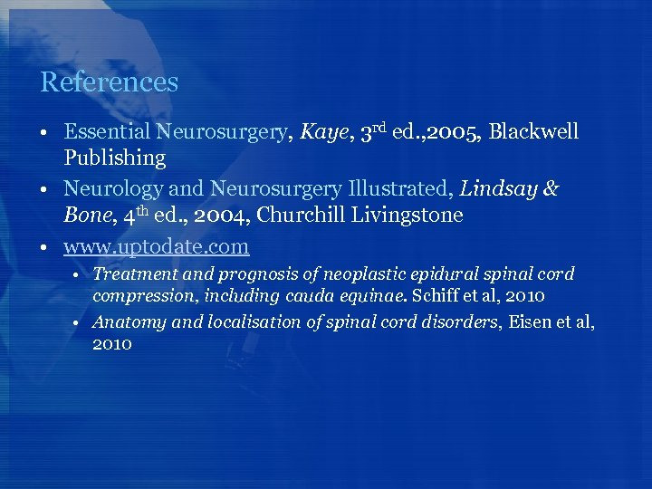 References • Essential Neurosurgery, Kaye, 3 rd ed. , 2005, Blackwell Publishing • Neurology