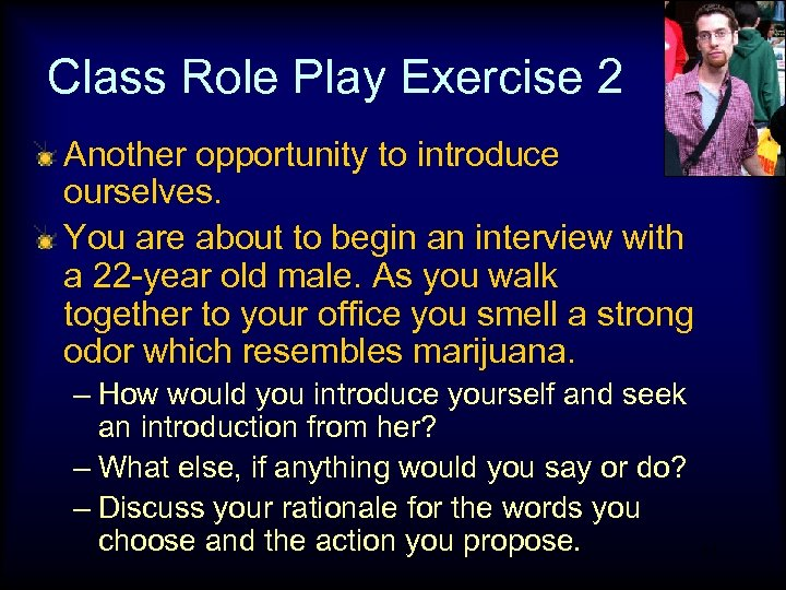 Class Role Play Exercise 2 Another opportunity to introduce ourselves. You are about to