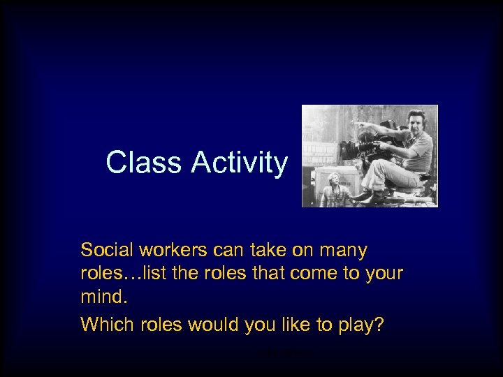 Class Activity Social workers can take on many roles…list the roles that come to