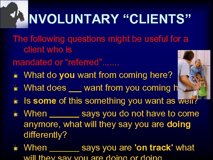 "INVOLUNTARY ""CLIENTS"" The following questions might be useful for a client who is mandated"