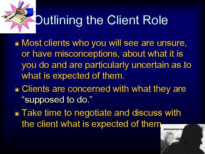 Outlining the Client Role Most clients who you will see are unsure, or have