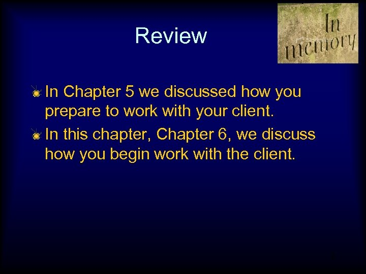 Review In Chapter 5 we discussed how you prepare to work with your client.