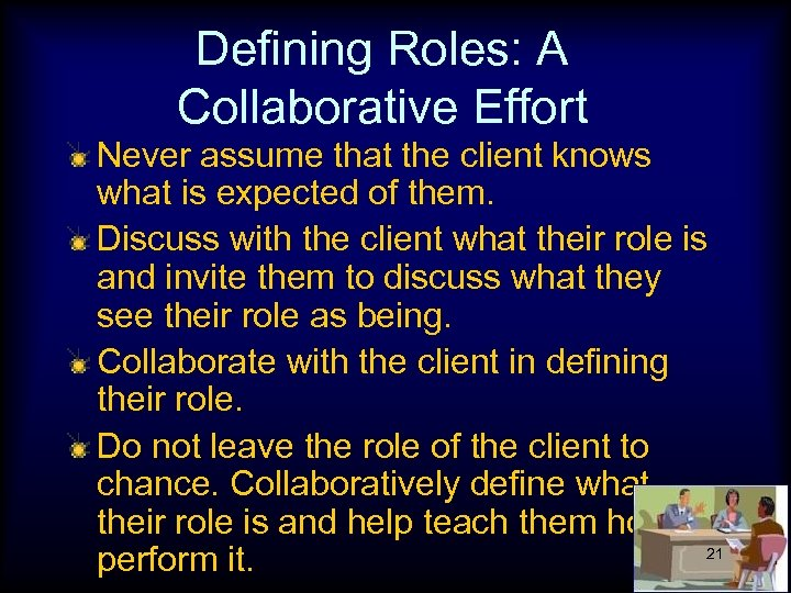 Defining Roles: A Collaborative Effort Never assume that the client knows what is expected