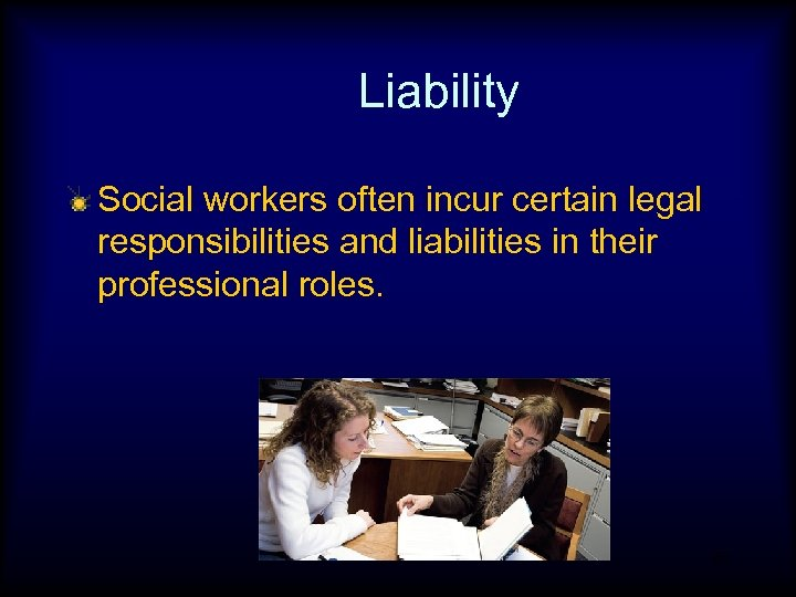Liability Social workers often incur certain legal responsibilities and liabilities in their professional roles.