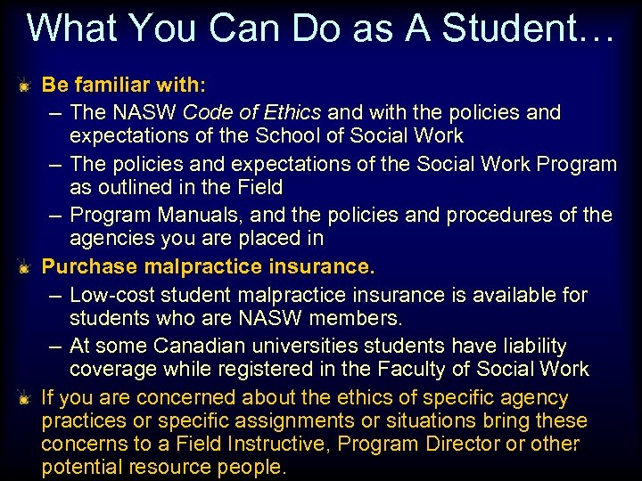 What You Can Do as A Student… Be familiar with: – The NASW Code
