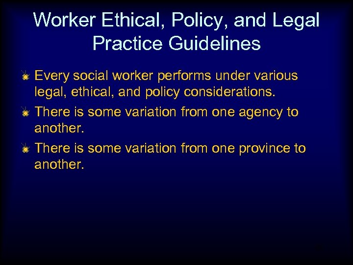 Worker Ethical, Policy, and Legal Practice Guidelines Every social worker performs under various legal,