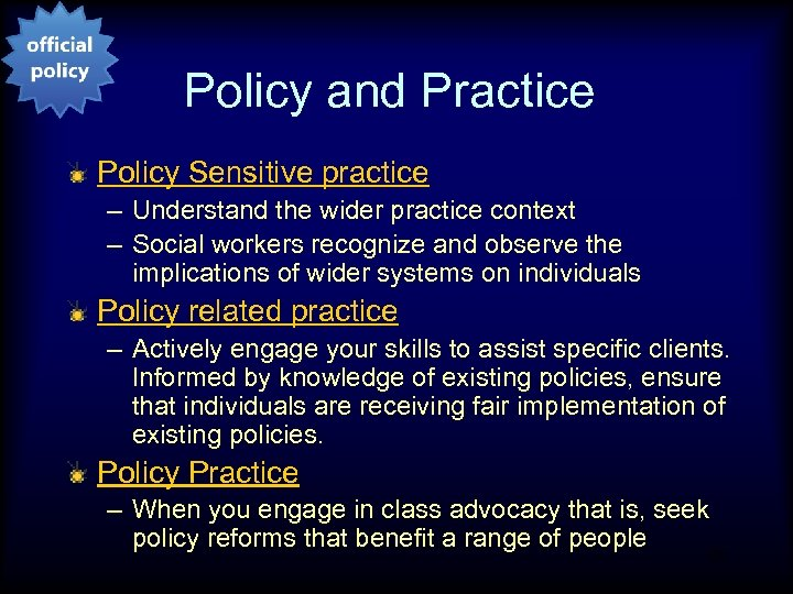 Policy and Practice Policy Sensitive practice – Understand the wider practice context – Social