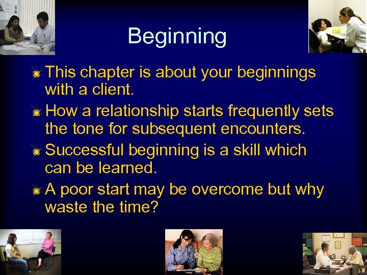 Beginning This chapter is about your beginnings with a client. How a relationship starts
