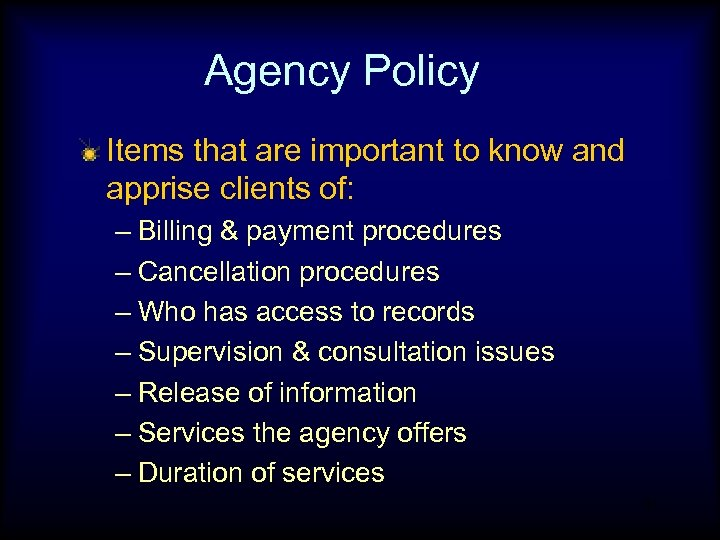 Agency Policy Items that are important to know and apprise clients of: – Billing