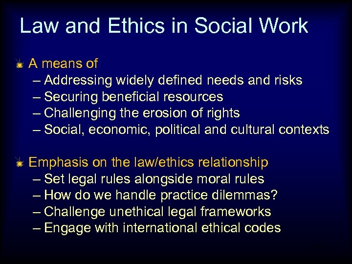 Law and Ethics in Social Work A means of – Addressing widely defined needs