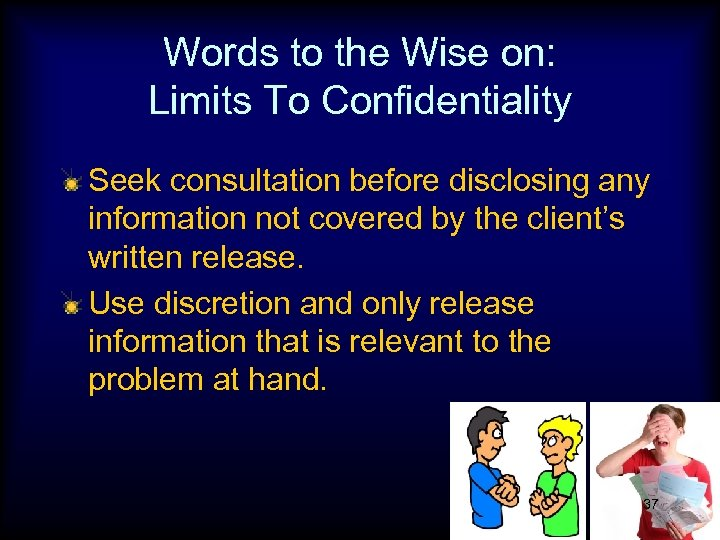 Words to the Wise on: Limits To Confidentiality Seek consultation before disclosing any information