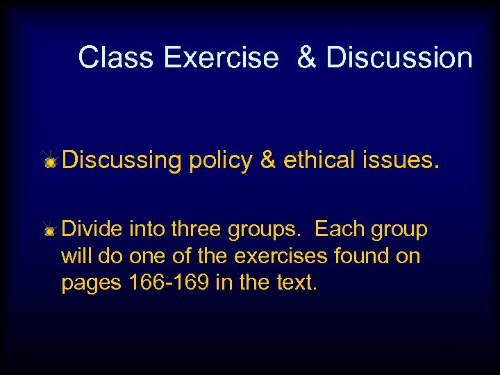 Class Exercise & Discussion Discussing policy & ethical issues. Divide into three groups. Each