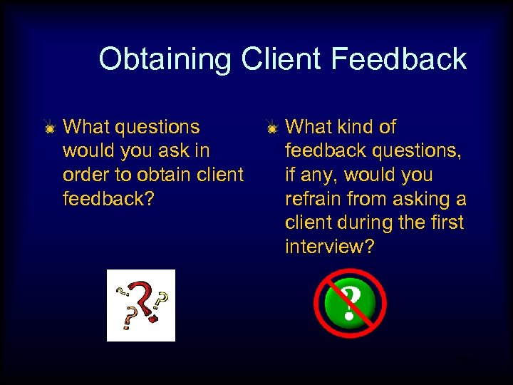 Obtaining Client Feedback What questions would you ask in order to obtain client feedback?