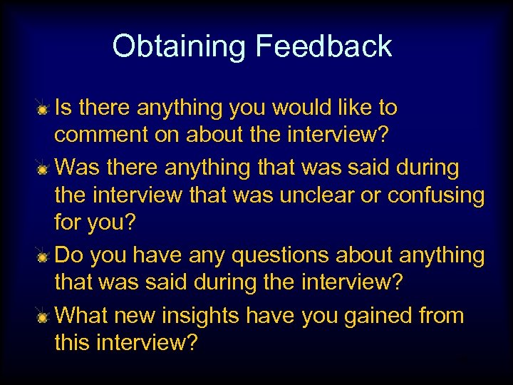 Obtaining Feedback Is there anything you would like to comment on about the interview?