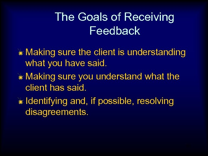 The Goals of Receiving Feedback Making sure the client is understanding what you have