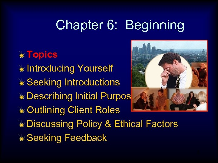 Chapter 6: Beginning Topics Introducing Yourself Seeking Introductions Describing Initial Purpose Outlining Client Roles
