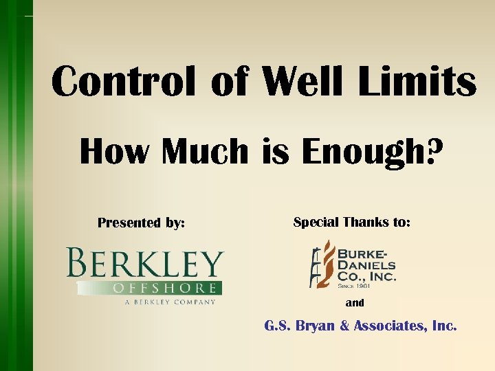 Control of Well Limits How Much is Enough? Presented by: Special Thanks to: and