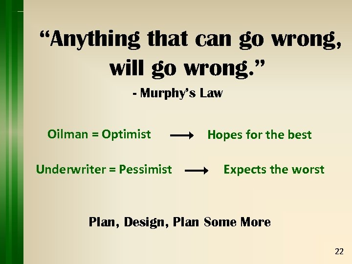 """Anything that can go wrong, will go wrong. "" - Murphy's Law Oilman ="