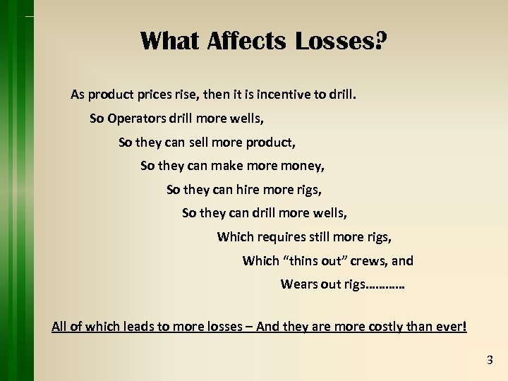 What Affects Losses? As product prices rise, then it is incentive to drill. So