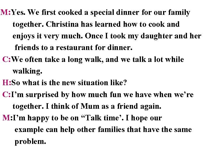 M: Yes. We first cooked a special dinner for our family together. Christina has