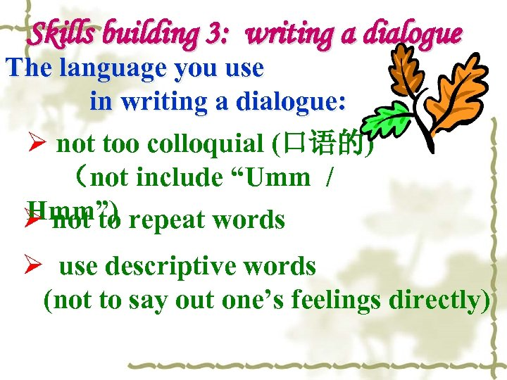 Skills building 3: writing a dialogue The language you use in writing a dialogue: