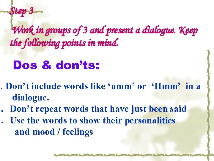 Step 3 Work in groups of 3 and present a dialogue. Keep the following
