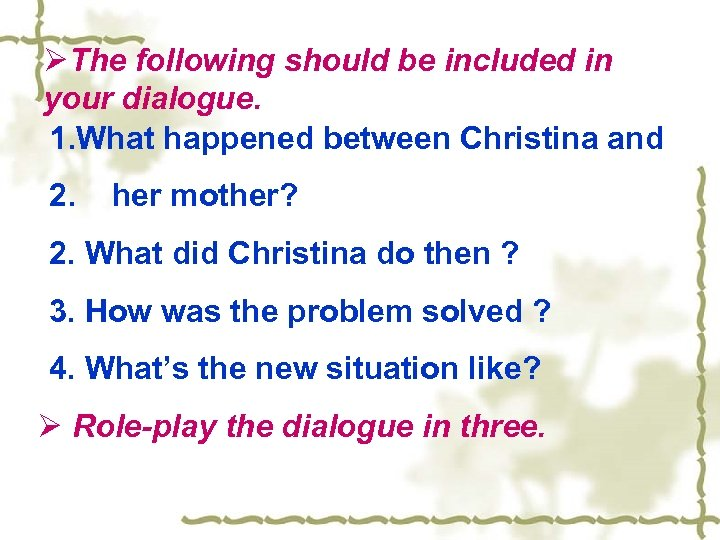 ØThe following should be included in your dialogue. 1. What happened between Christina and