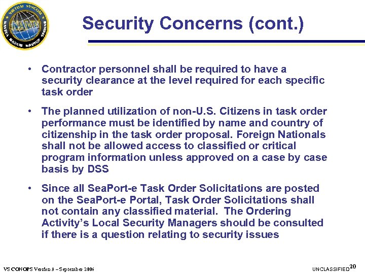 Security Concerns (cont. ) • Contractor personnel shall be required to have a security