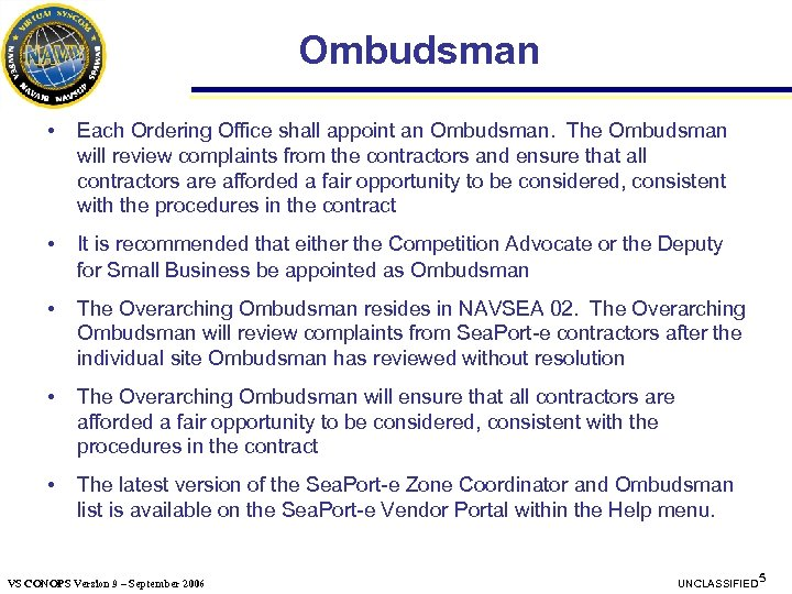 Ombudsman • Each Ordering Office shall appoint an Ombudsman. The Ombudsman will review complaints