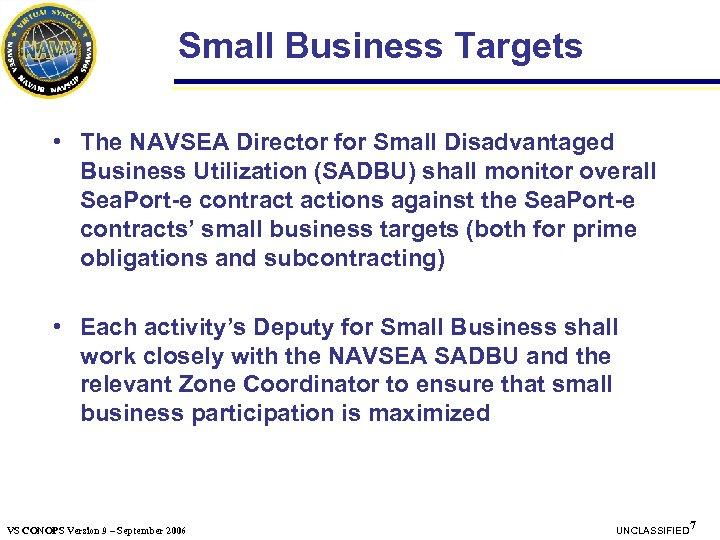 Small Business Targets • The NAVSEA Director for Small Disadvantaged Business Utilization (SADBU) shall