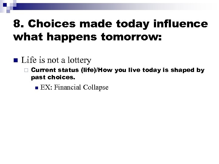 8. Choices made today influence what happens tomorrow: n Life is not a lottery