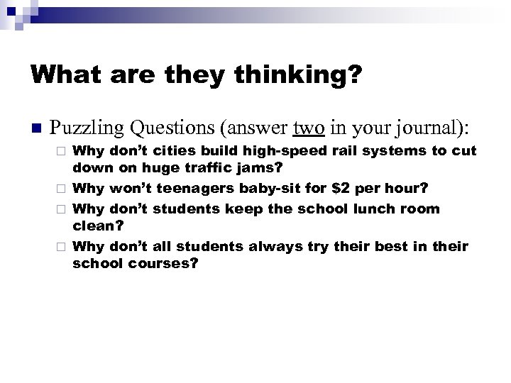 What are they thinking? n Puzzling Questions (answer two in your journal): Why don't
