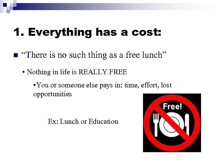 """1. Everything has a cost: n """"There is no such thing as a free"""