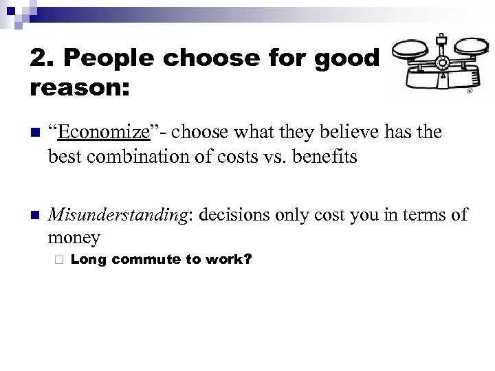 """2. People choose for good reason: n """"Economize""""- choose what they believe has the"""