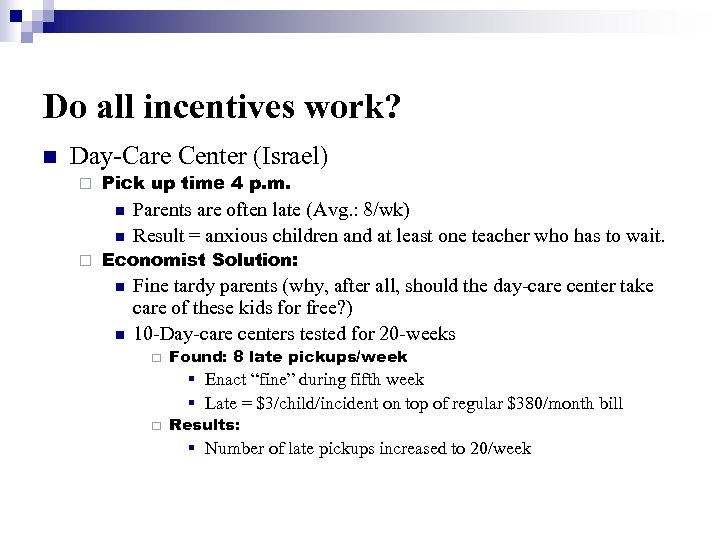 Do all incentives work? n Day-Care Center (Israel) ¨ Pick up time 4 p.