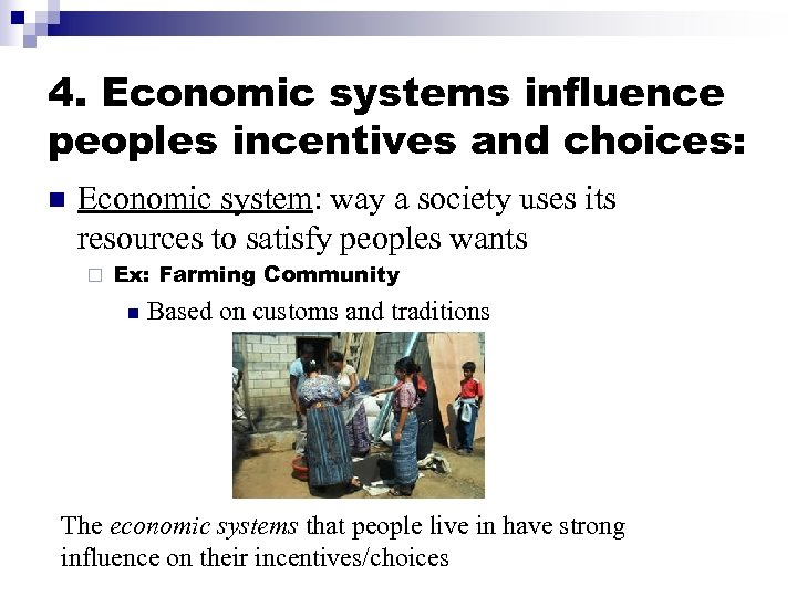 4. Economic systems influence peoples incentives and choices: n Economic system: way a society