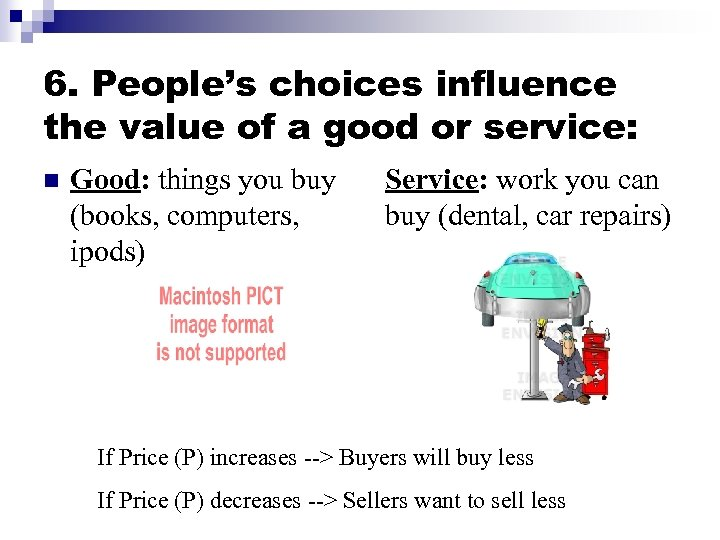 6. People's choices influence the value of a good or service: n Good: things