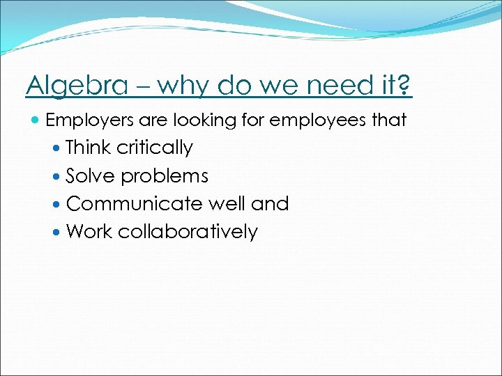 Algebra – why do we need it? Employers are looking for employees that Think