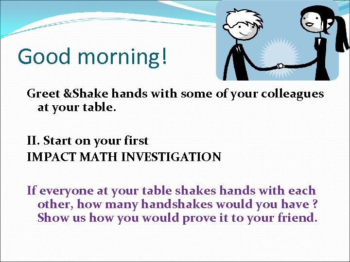 Good morning! Greet &Shake hands with some of your colleagues at your table. II.