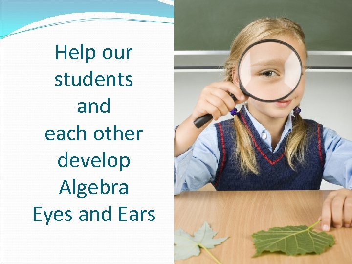 Help our students and each other develop Algebra Eyes and Ears
