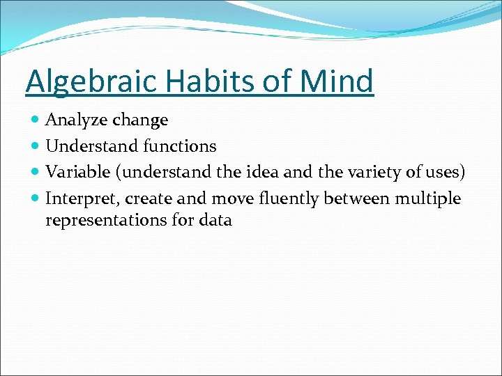 Algebraic Habits of Mind Analyze change Understand functions Variable (understand the idea and the