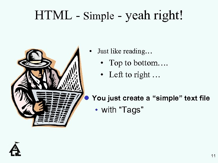 HTML - Simple - yeah right! • Just like reading… • Top to bottom….